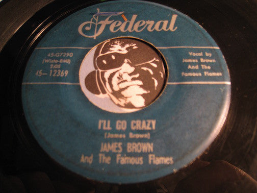 James Brown & Famous Flames - I'll Go Crazy b/w I Know It's True - Federal #12369 - R&B Soul