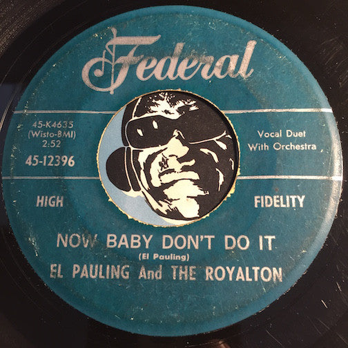 El Pauling & The Royalton - Now Baby Don't Do It b/w Everybody Knows - Federal #12396 - R&B Soul
