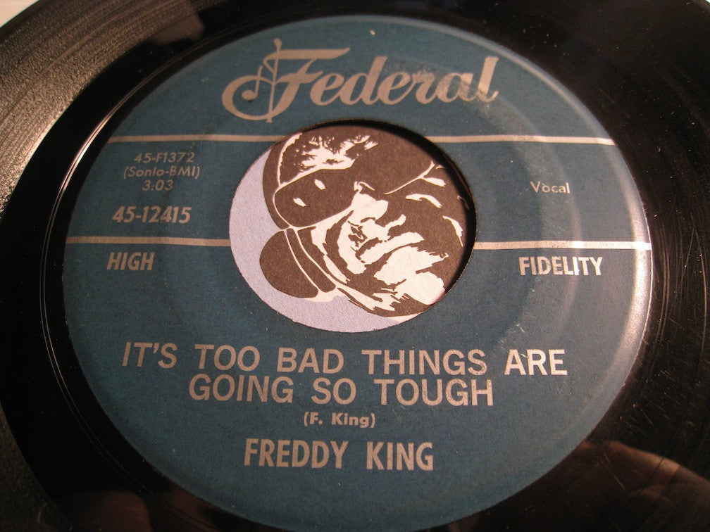 Freddy King - It's Too Bad Things Are Going So Tough b/w Lonesome Whistle Blue - Federal #12415 - R&B Soul