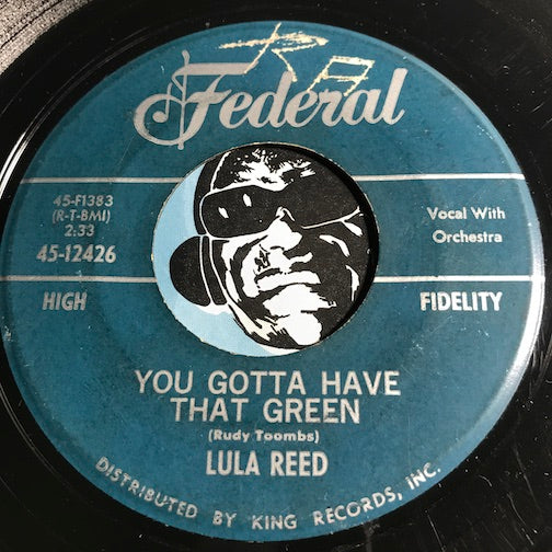 Lula Reed - You Gotta Have That Green b/w Know What You're Doing - Federal #12426 - R&B