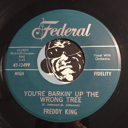 Freddy King - You're Barkin Up The Wrong Tree b/w (The Welfare) Turns It's Back On You - Federal #12499 - R&B Soul