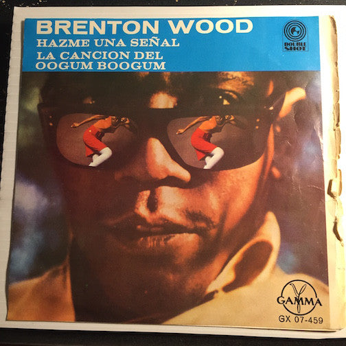 Brenton Wood - EP - Gimme A Little Sign - A Little Bit Of Love b/w Oogum Boogum - Psychotic Reaction - Gamma #07-459 - Soul