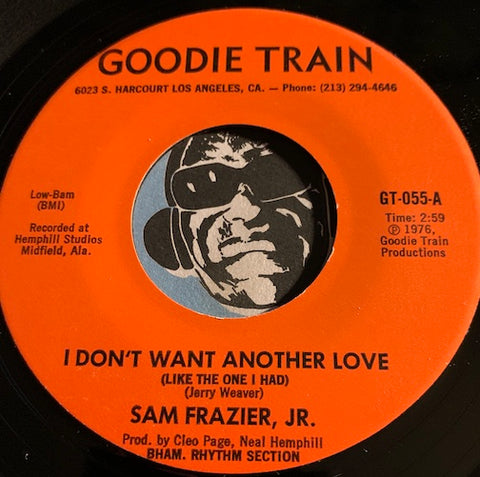 Sam Frazier Jr - I Don't Want Another Love (Like The One I Had) b/w I Got To Tell Somebody - Goodie Train #055 - Modern Soul - Soul
