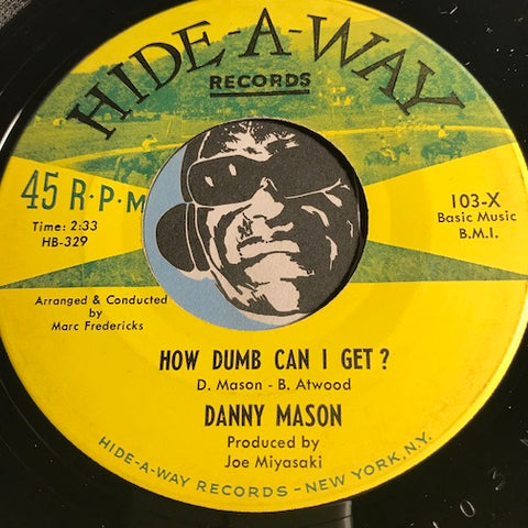 Danny Mason - How Dumb Can I Get b/w Am I A Fool - Hide-A-Way #103 - Popcorn Soul - Rock n Roll
