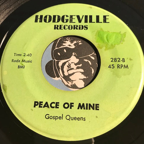 Gospel Queens - Peace Of Mine b/w When I Am Gone - Hodgeville #282 - Gospel Soul