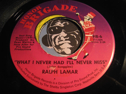 Ralph Lamar - What I Never Had I'll Never Miss b/w Don't Let Me Cross Over - Honor Brigade #6 - R&B Soul