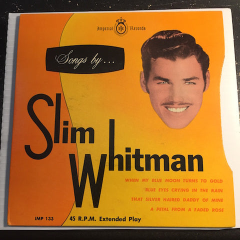 Slim Whitman - Songs By EP - When My Blue Moon Turns To Gold - Blue Eyes Crying In The Rain b/w That Silver Haired Daddy Of Mine - A Petal From A Faded Rose - Imperial #133 - Country