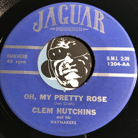 Clem Hutchins & Haymakers - Oh My Pretty Rose b/w Oh My Pretty Rose - Jaguar #1204 - Country