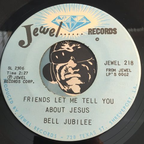 Bell Jubilee - Friends Let Me Tell You About Jesus b/w Rock Of Ages - Jewel #218 - Gospel Soul