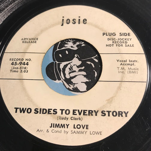 Jimmy Love - Two Sides To Every Story b/w I'm Gonna Change My Life For You - Josie #944 - Northern Soul