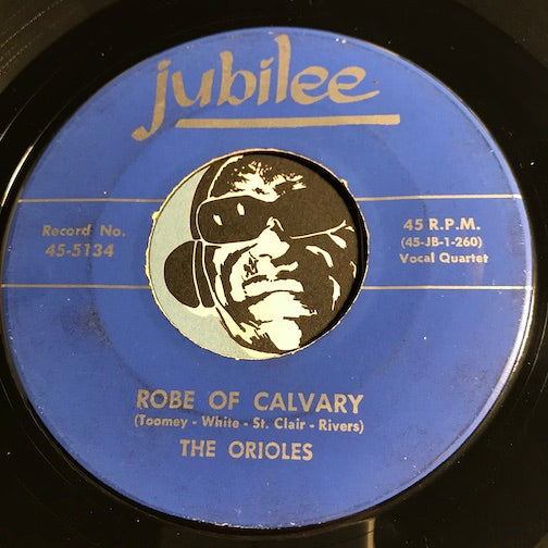 Orioles - Robe Of Calvary b/w There's No One But You - Jubilee #5134 - Doowop