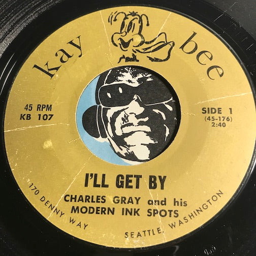 Charles Gray & His Modern Ink Spots - I'll Get By b/w To Each His Own - Kay Bee #107 - Doowop