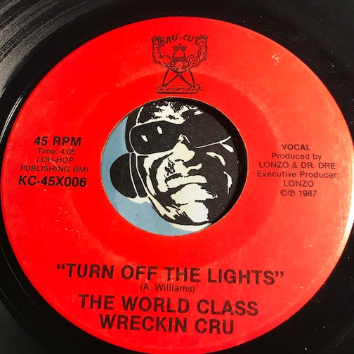 World Class Wreckin Cru - Turn Off The Lights b/w same - Kru-Cut #006 - Rap