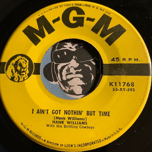 Hank Williams - I Ain't Got Nothin But Time b/w I'm Satisfied With You - MGM #11768 - Country
