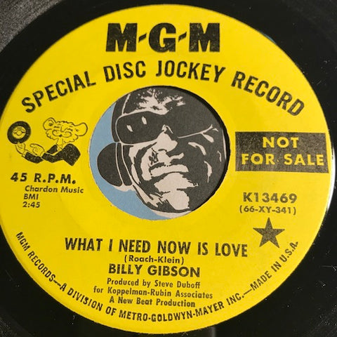 Billy Gibson - What I Need Now Is Love b/w You Got It I Want It - MGM #13469 - Northern Soul