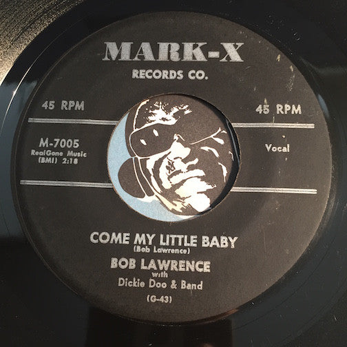 Bob Lawrence - Come My Little Baby b/w Honey Dew - Mark-X #7005 - Teen - Doowop