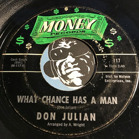 Don Julian - What Chance Has A Man b/w Let Me See You Philly - Money #117 - Northern Soul - Sweet Soul