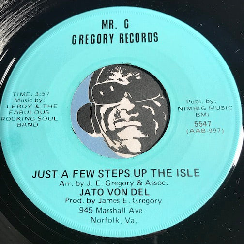 Jato Von Del - Just A Few Steps Up The Isle b/w Have You Ever Been In Love - Mr. G Gregory #5547 - Sweet Soul