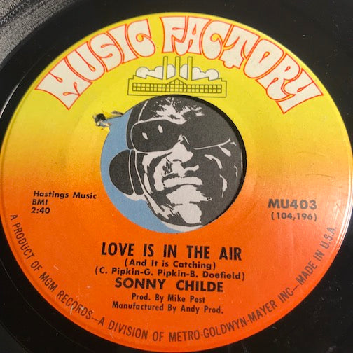 Sonny Childe - Love Is In The Air b/w Handbags And Gladrags - Music Factory #403 - Northern Soul