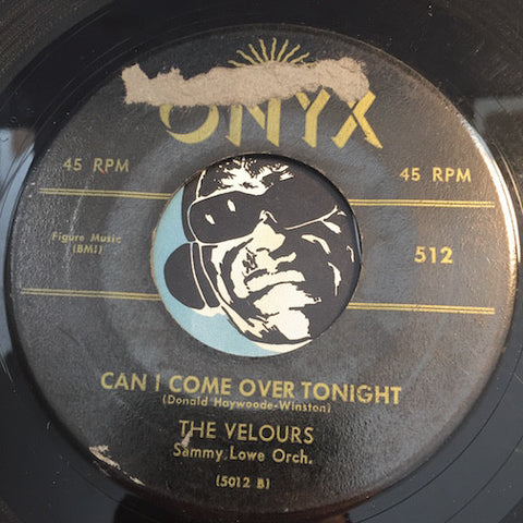 Velours - Can I Come Over Tonight b/w Where There's A Will (There's A Way) - Onyx #512 - Doowop