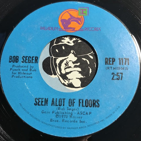Bob Seger - Seen Alot Of Floors b/w Need Ya - Palladium #1171 - Rock n Roll