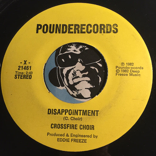 Crossfire Choir - Disappointment b/w What's It To Ya - Pounderecords #21461 - Punk
