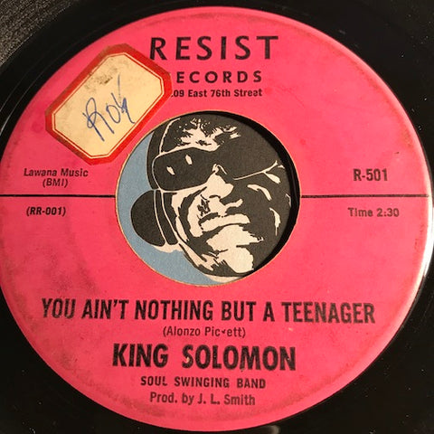King Solomon - You Ain't Nothing But A Teenager b/w Big Things - Resist #501 - R&B Soul