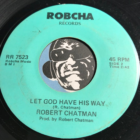 Robert Chatman - So Glad I Met Jesus b/w Let God Have His Way - Robcha #7523 - Gospel Soul