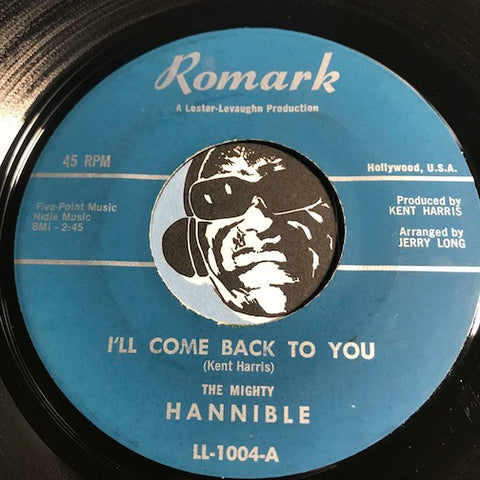 Mighty Hannible - I'll Come Back To You (vocal) b/w same (instrumental) - Romark #1004 - R&B