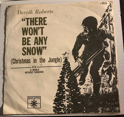 Derrik Roberts - There Won't Be Any Snow (Christmas In The Jungle) b/w A World Without Sunshine - Roulette #4656 - Psych Rock - Christmas / Holiday