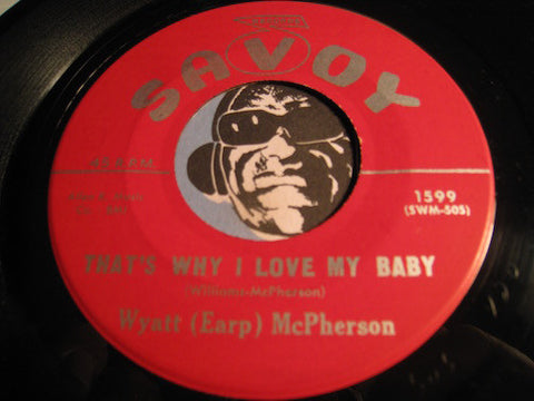 Wyatt Earp McPherson - That's Why I Love My Baby b/w Here's My Confession - Savoy #1599 - R&B Soul