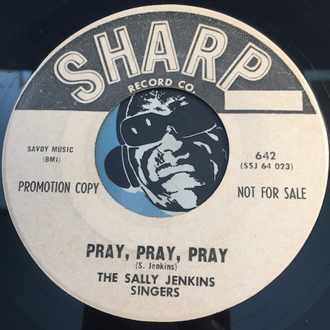 Sally Jenkins Singers - Pray Pray Pray b/w Don't Drive Me Away - Sharp #642 - Gospel Soul