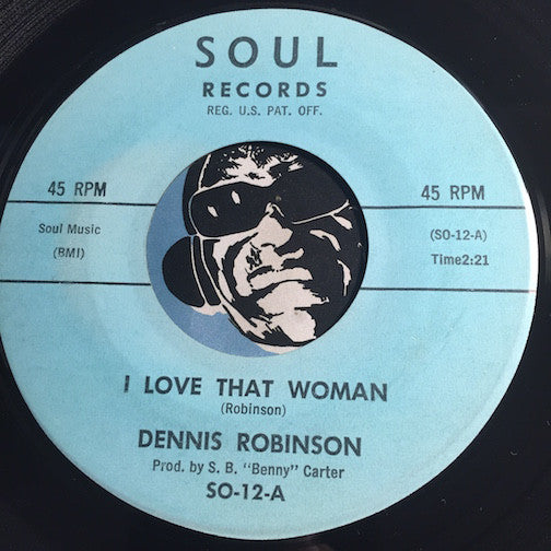 Dennis Robinson - I Love That Woman b/w I Don't Want To Cry - Soul #12 - R&B Soul