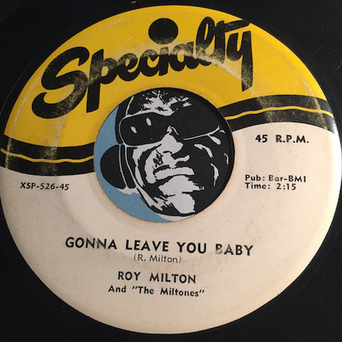 Roy Milton & Miltones - Gonna Leave You Baby b/w It's Too Late - Specialty #526 - Blues