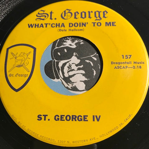 St. George IV - What'Cha Doin To Me b/w Love Has No Place For A Clown - St. George #157 - Garage Rock