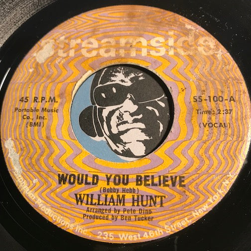 William Hunt - Would You Believe b/w My Baby Wants To Dance - Streamside #100 - Northern Soul