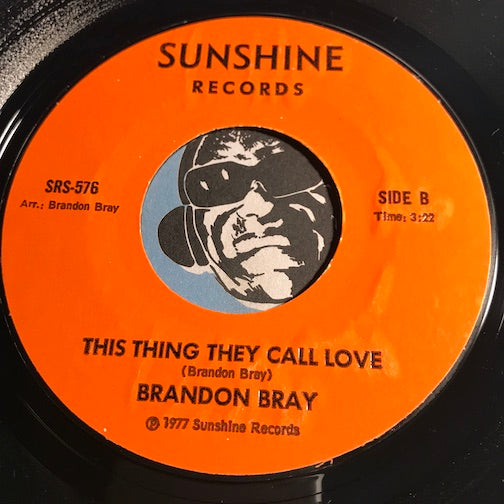 Brandon Bray - Glad You're In My Life b/w This Thing They Call Love - Sunshine #576 - Soul