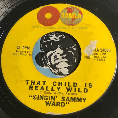 Singin Sammy Ward - That Child Is Really Wild b/w Who's The Fool - Tamla #54030 - R&B - Motown