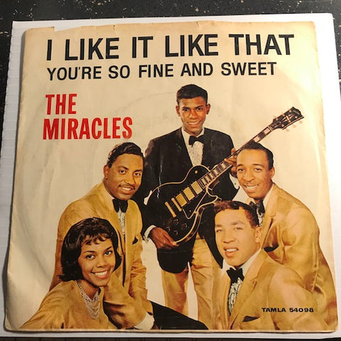 Miracles - I Like It Like That b/w You're So Fine And Sweet - Tamla #54098 - Motown