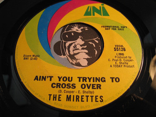 Mirettes - Ain't You Trying To Cross Over b/w Heart Full Of Gladness - Uni #55126 - Northern Soul