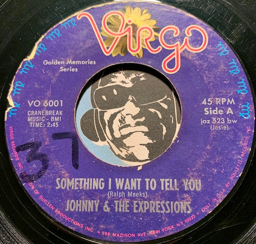 Johnny & Expressions / j. Frank Wilson & Cavaliers - Something I Want To Tell You b/w Last Kiss - Virgo #6001 - Sweet Soul - East Side Story