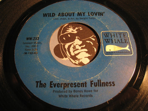 Everpresent Fullness - Wild About My Lovin b/w Fine And Dandy - White Whale #233 - Rock n Roll - Blues