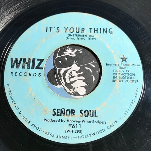 Senor Soul - It's Your Thing b/w Some Got It Some Don't - Whiz #611 - Funk