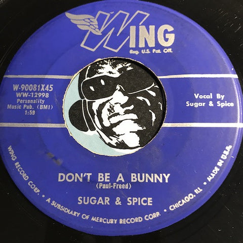 Sugar & Spice - Don't Be A Bunny b/w There Were No Angels - Wing #90081 - R&B
