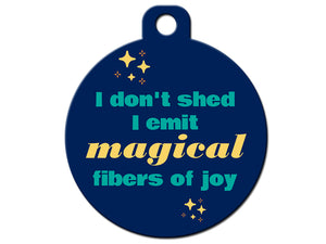 I Don't Shed I Emit Magical Fibers of Joy