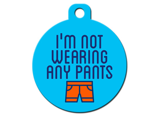 I'm Not Wearing Any Pants