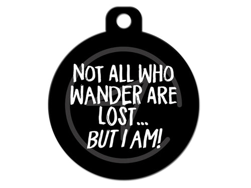 Not All Who Wander Are Lost... But I Am!