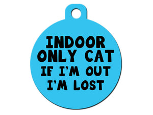 Indoor Only Cat - If I'm Out I'm Lost