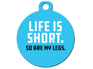 Life is Short So Are My Legs
