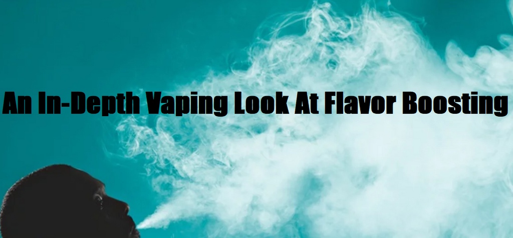 An In-Depth Vaping Look At Flavor Boosting